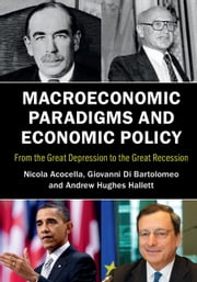 Macroeconomic Paradigms and Economic Policy - From the Great Depression to the Great Recession ebook by Nicola Acocella,Giovanni Di Bartolomeo,Andrew Hughes Hallett