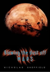 Blowing the Dust off Mars (2012) ebook by Nicholas Sheffield