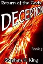 Deception: Return of the Gods (Volume 3) ebook by Stephen H. King