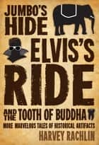 Jumbo's Hide, Elvis's Ride, and the Tooth of Buddha ebook by Harvey Rachlin