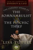 The Curious Affair of the Somnambulist & the Psychic Thief ebook by Lisa Tuttle
