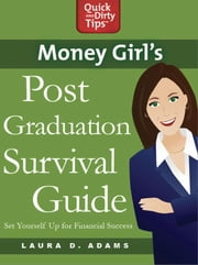 Money Girl's Post-Graduation Survival Guide - Set Yourself Up for Financial Success ebook by Laura D. Adams