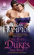 One-Eyed Dukes Are Wild - A Dukes Behaving Badly Novel ebook by Megan Frampton