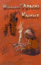 Winnetou the Apache Knight - Jack Hildreth among the Indians. ebook by Karl May, Marion Ames Taggart