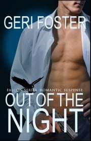 Out Of The Night - A Falcon Securities Novel ebook by Geri Foster