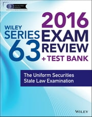 Wiley Series 63 Exam Review 2016 + Test Bank - The Uniform Securities Examination ebook by Securities Institute of America