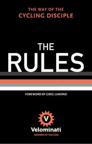 The Rules: The Way of the Cycling Disciple ebook by The Velominati