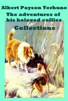 The Complete Adventure of Collies Lad Anthologies of Albert Payson Terhune ebook by Albert Payson Terhune
