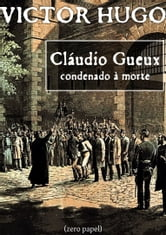 Cláudio Gueux - Condenado à morte ebook by Victor Hugo