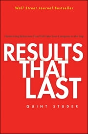 Results That Last - Hardwiring Behaviors That Will Take Your Company to the Top ebook by Quint Studer
