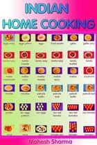 Indian Home Cooking ebook by Mahesh Sharma