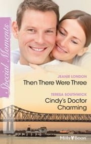 Blush Duo/Then There Were Three/Cindy's Doctor Charming ebook by Jeanie London,Teresa Southwick