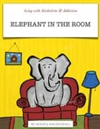 Living with Alcoholism & Addiction: Elephant in the Room ebook by Meilena Hauslendale