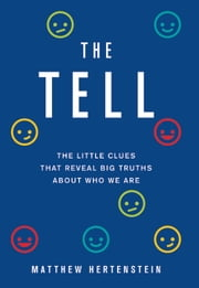 The Tell - The Little Clues That Reveal Big Truths about Who We Are ebook by Matthew Hertenstein