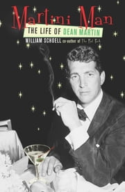Martini Man - The Life of Dean Martin ebook by William Schoell