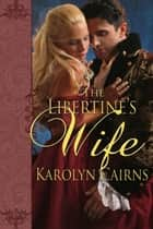 The Libertine's Wife ebook by Karolyn Cairns