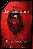 The Bavarian Krisp Caper ebook by Kaye George