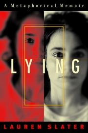 Lying - A Metaphorical Memoir ebook by Lauren Slater
