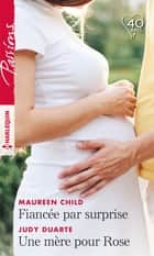 Fiancée par surprise - Une mère pour Rose eBook by Maureen Child, Judy Duarte