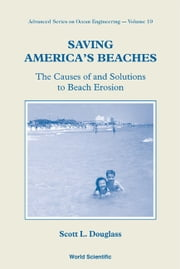Saving America's Beaches - The Causes of and Solutions to Beach Erosion ebook by Scott L Douglass