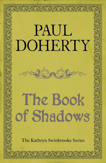 The Book of Shadows - Magic and murder abound in an unputdownable medieval mystery ebook by Paul Doherty