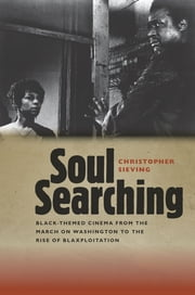 Soul Searching - Black-Themed Cinema from the March on Washington to the Rise of Blaxploitation ebook by Christopher Sieving
