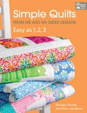 Simple Quilts from Me and My Sister Designs - Easy as 1, 2, 3 ebook by Barbara Groves,Mary Jacobson