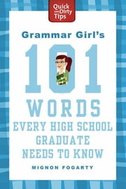 Grammar Girl's 101 Words Every High School Graduate Needs to Know 電子書 by Mignon Fogarty