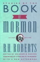 Studies of the Book of Mormon - Foreword by Sterling M. McMurrin ebook by Brigham D. Madsen, B. H. Roberts
