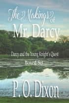 The Makings of Mr. Darcy - Darcy and the Young Knight's Quest Boxed Set ebook by P. O. Dixon