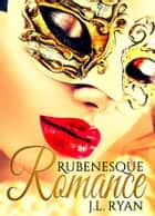 Rubenesque Romance ebook by J. L. Ryan
