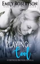 Playing it Cool ebook by Emily Robertson
