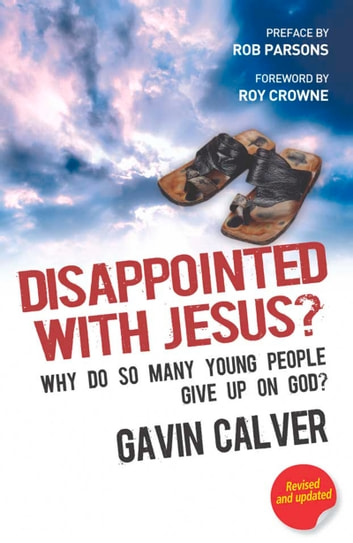 Disappointed With Jesus? - Why Do So Many Young People Give Up on God? ebook by Gavin Calver