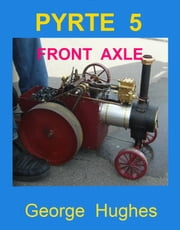 PYRTE 5: Front Axle and Steering ebook by George Hughes