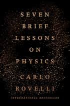 Seven Brief Lessons on Physics ebook by Carlo Rovelli
