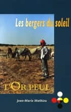 Les bergers du soleil - L'Or Peul ebook by Jean-Marie Mathieu