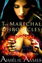 The Marechal Chronicles: Volumes I, II, and III (A Dark, Sensual Fantasy Tale) ebook by Aimelie Aames