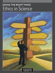 Doing the Right Thing - Ethics in Science ebook by Scientific American Editors