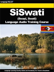 SiSwati (Swazi, Swati) Language Audio Training Course - Language Learning Country Guide and Vocabulary for Travel in Swaziland ebook by Language Recall