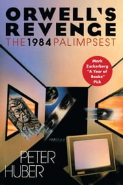 Orwell's Revenge - The 1984 Palimpsest ebook by Peter Huber
