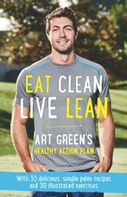 Eat Clean, Live Lean - Art Green's Healthy Action Plan ebook by Art Green
