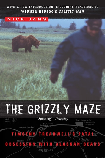 The grizzly maze ebook by nick jans 9781101097700 rakuten kobo the grizzly maze timothy treadwells fatal obsession with alaskan bears ebook by nick jans fandeluxe Ebook collections