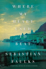 Where My Heart Used to Beat - A Novel ebook by Sebastian Faulks