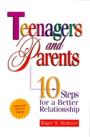 Teenagers and Parents: 10 Steps for a Better Relationship ebook by Roger McIntire