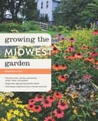 Growing the Midwest Garden ebook by Edward Lyon