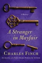 A Stranger in Mayfair - A Mystery ebook by Charles Finch