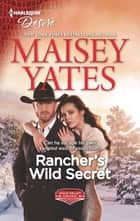 Rancher's Wild Secret - A Good Girl Meets Bad Boy Western Romance ebook by Maisey Yates