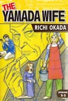 THE YAMADA WIFE - Episode 3-5 ebook by Richi Okada