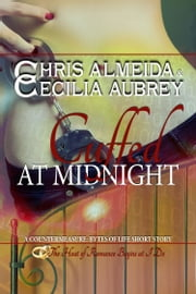 Cuffed at Midnight - A Sexy Contemporary Romance Novella - A Book in the Countermeasure Series ebook by Chris  Almeida,Cecilia Aubrey