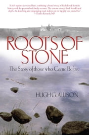 Roots of Stone - The Story of those who Came Before ebook by Hugh G. Allison